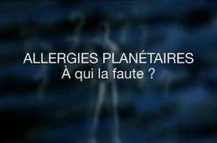ALLERGIES PLANETAIRES, À QUI LA FAUTE ? (DOCUMENTAIRE COMPLET)