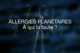 ALLERGIES PLANETAIRES, À QUI LA FAUTE ? (DOCUMENTAIRE COMPLET)